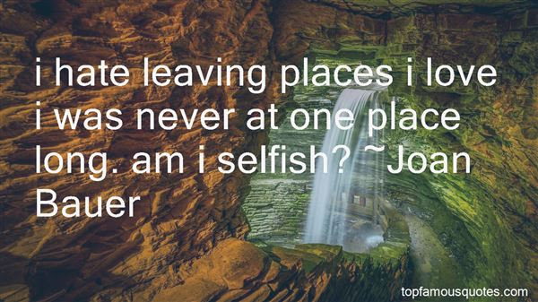 Leaving A Place You Love Quotes Best 24 Famous Quotes About Leaving