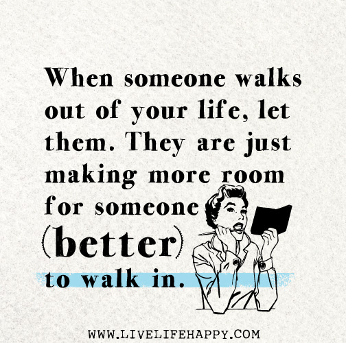 When Someone Walks Out Of Your Life Let Them They Are Just Making