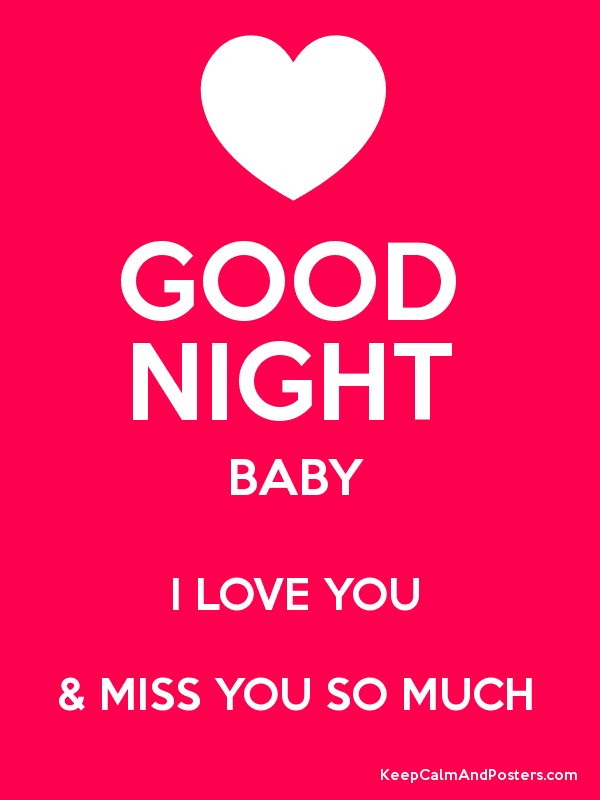 Good Night Baby I Love You Miss You So Much Keep Calm And