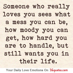 Someone Who Really Loves You Sees What A Mess You Can Be How Hard