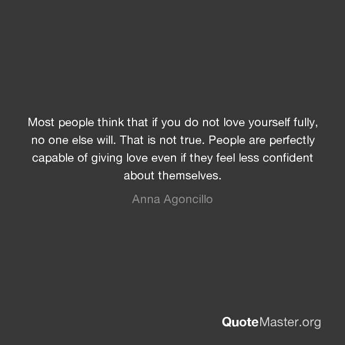 Most People Think That If You Do Not Love Yourself Fully No One