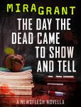 Book Cover Image. Title: The Day the Dead Came to Show and Tell:  A Newsflesh Novella, Author: Mira Grant