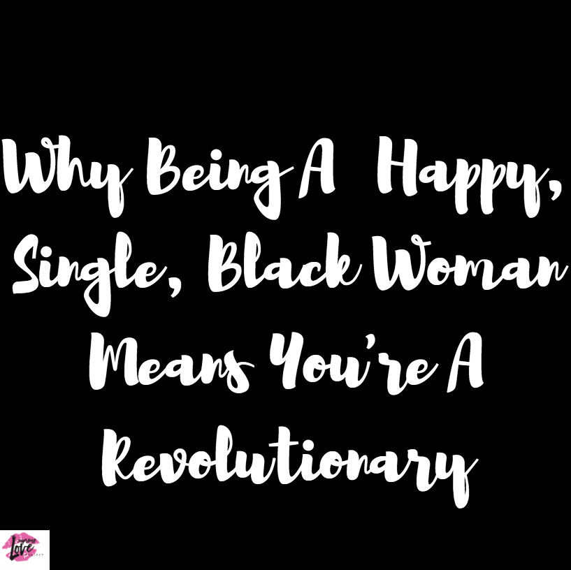 Why Being A Happy Single Black Woman Means Youre A Revolutionary