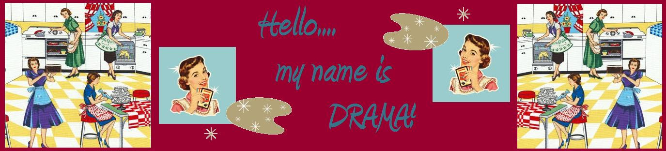 Hello...My Name is DRAMA.