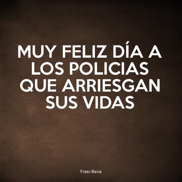 Cartel Para Muy Feliz Dia A Los Policias Que Arriesgan Sus Vidas