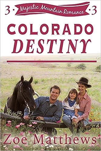 Colorado Destiny: A Clean Western Romance (Majestic Mountain Ranch Romances, Book 3) (Majestic Mountain Ranch Romance Series)