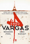 Fred Vargas: Messzire fuss, soká maradj!