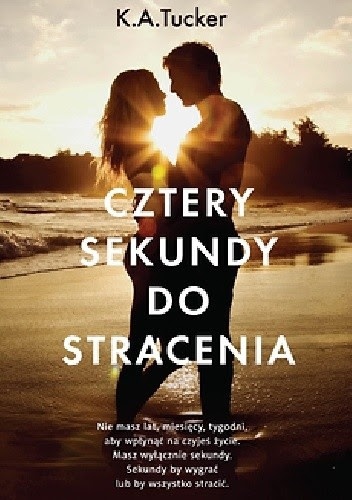 Tucker, K.A Tucker, Cztery sekundy do stracenia, New adult, Polecam, romans,