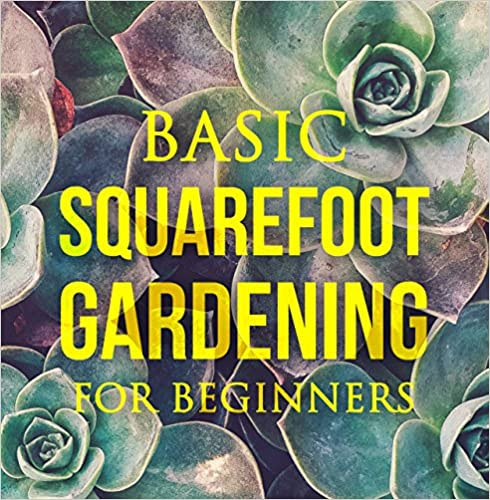 Basic Square Foot Gardening for Beginners: Garden Technique, Space Gardening, Herb Gardening