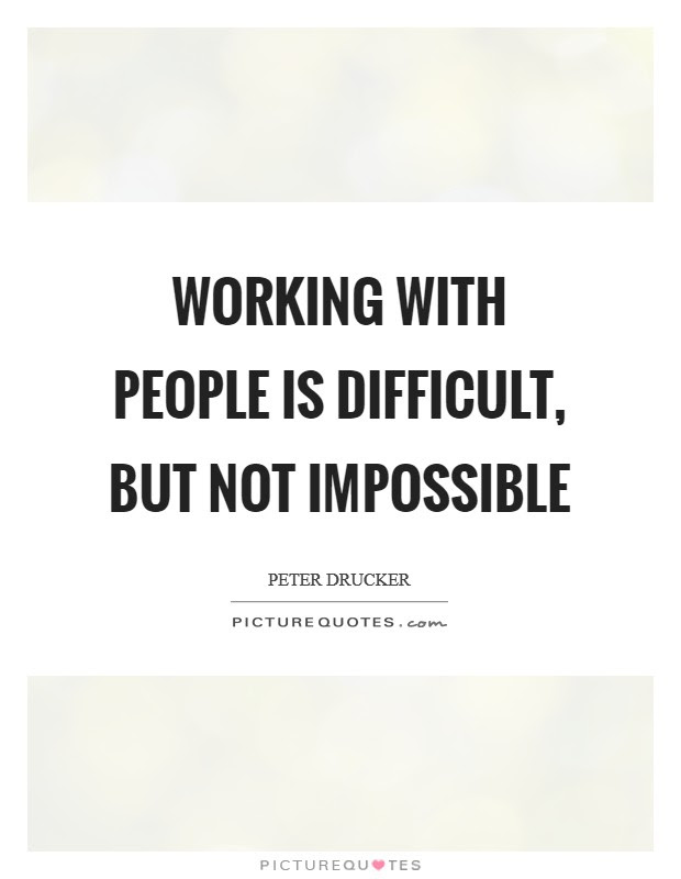 Working With People Is Difficult But Not Impossible Picture Quotes