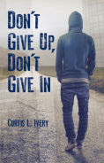Don't Give Up, Don't Give In, Author: Dr. Curtis L. Ivery