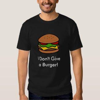 """""""I Don't Give a Burger!"""" T Shirt"""