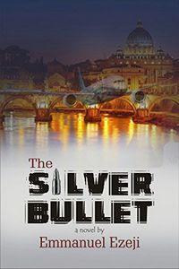 The Silver Bullet by Emmanuel Ezeji