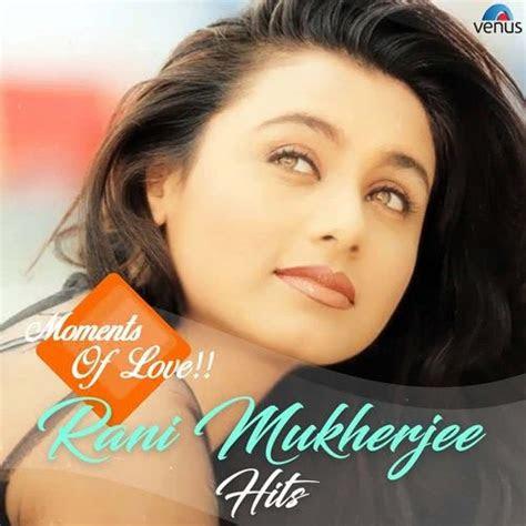 moments  love rani mukherjee hits mp  mp