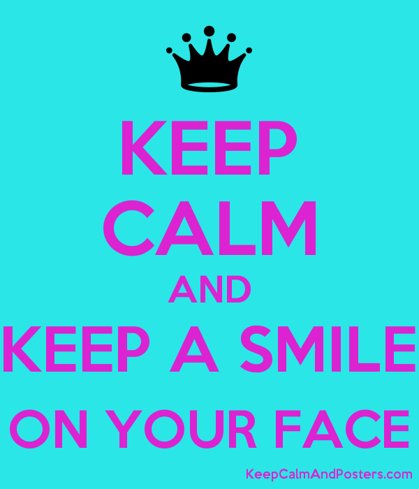 Keep Calm And Keep A Smile On Your Face Keep Calm And Posters