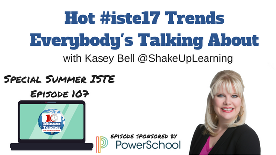 hot #iste17 trends everybody's talking about