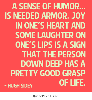 Quotes About Life A Sense Of Humor Is Needed Armor Joy In Ones