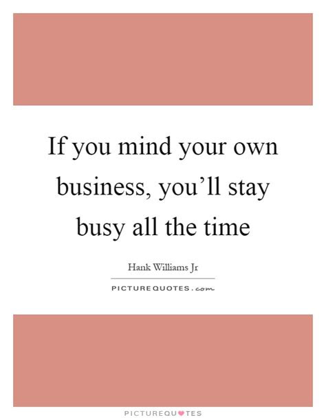 Brainy Quotes Mind Your Own Business