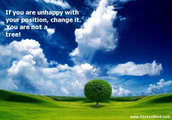 If You Are Unhappy With Your Position Change It Statusmindcom