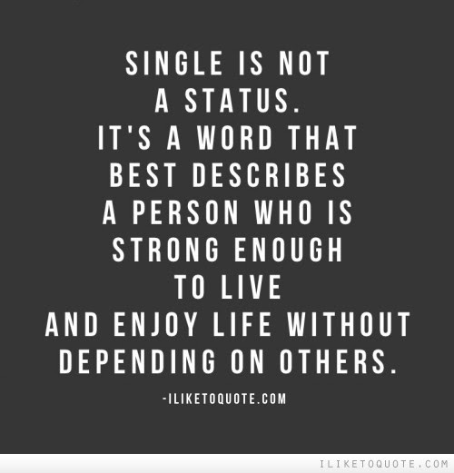 Single Is Not A Status Its A Word That Best Describes A Person Who