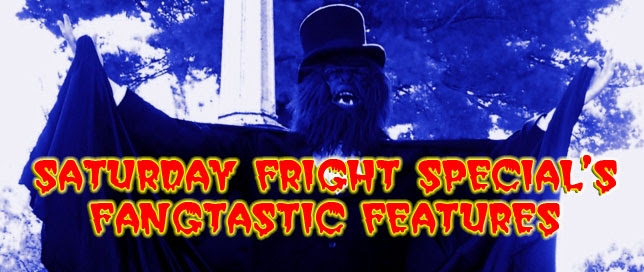 Saturday Fright Special's Fangtastic Features