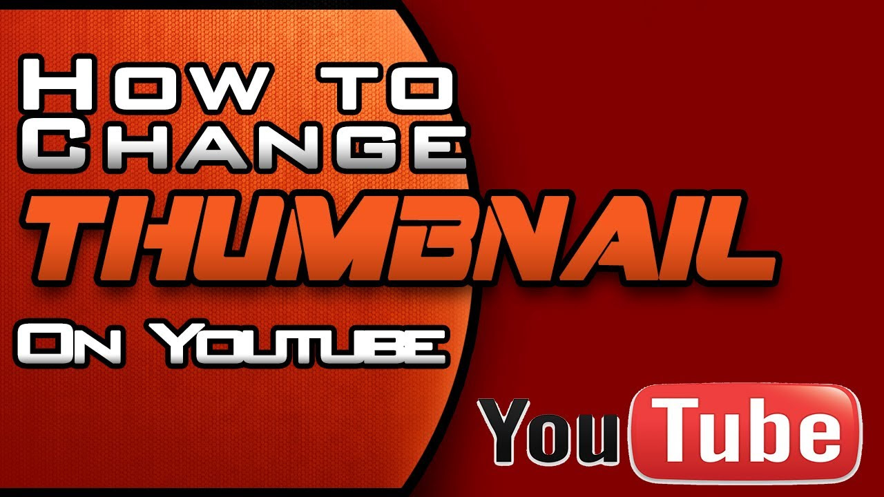 How To Change Your YouTube Video Thumbnail - Custom Image ...
