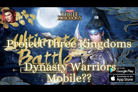 Project Three Kingdoms, Gameplay Android ARPG, Dynasty Warriors Mobile??