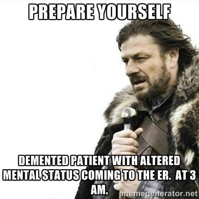 Prepare yourself.  Demeneted patient with altered mental status coming to the ER.  At 3 am humor meme photo.