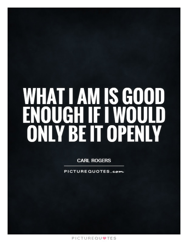 What I Am Is Good Enough If I Would Only Be It Openly Picture Quotes