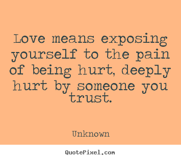 Love Quotes Love Means Exposing Yourself To The Pain Of