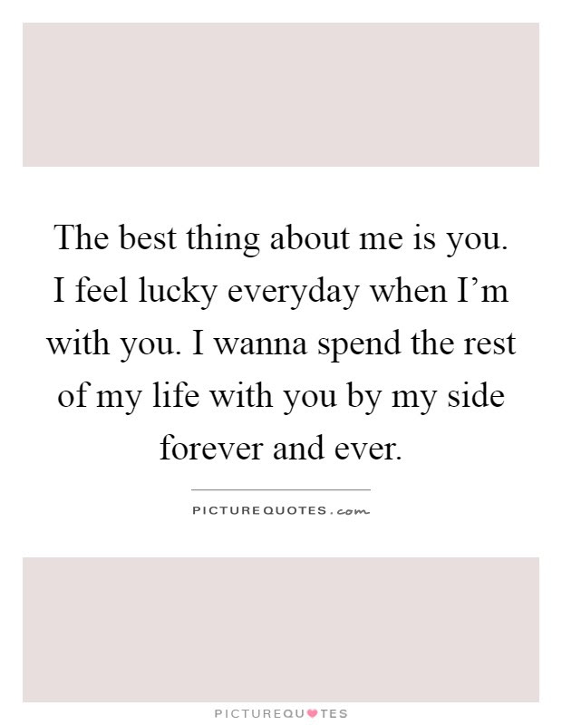 I Wanna Spend The Rest Of My Life With You Quotes Braderva Doceinfo