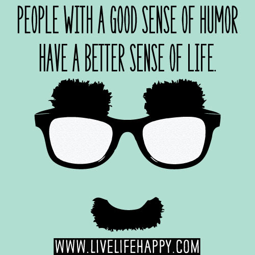 People With A Good Sense Of Humor Live Life Happy