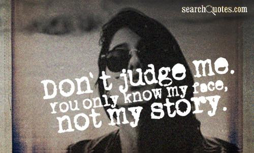 You Dont Know My Struggle So Dont Judge Me Quotes Quotations