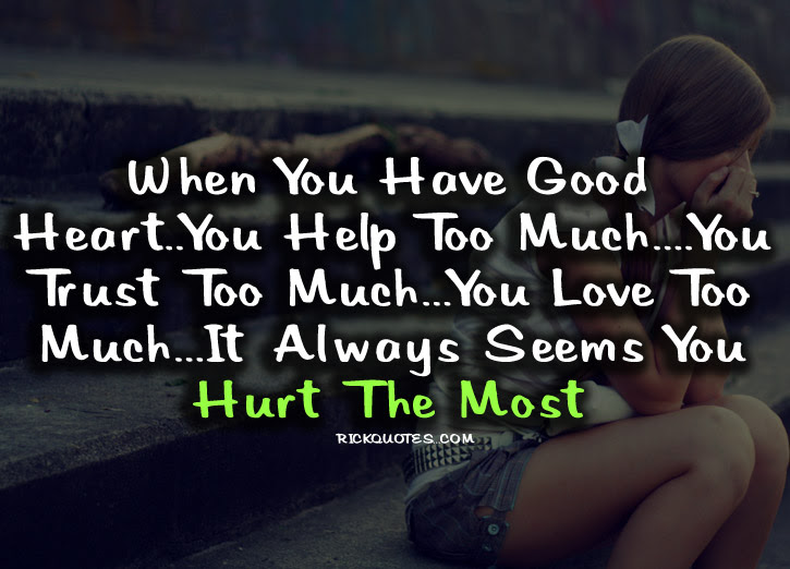 When You Have A Good Heartyou Help Too Much Break Up Quote