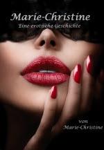 Marie-Christine: »Eine erotische Geschichte von Liebe, Macht und Unterwerfung«