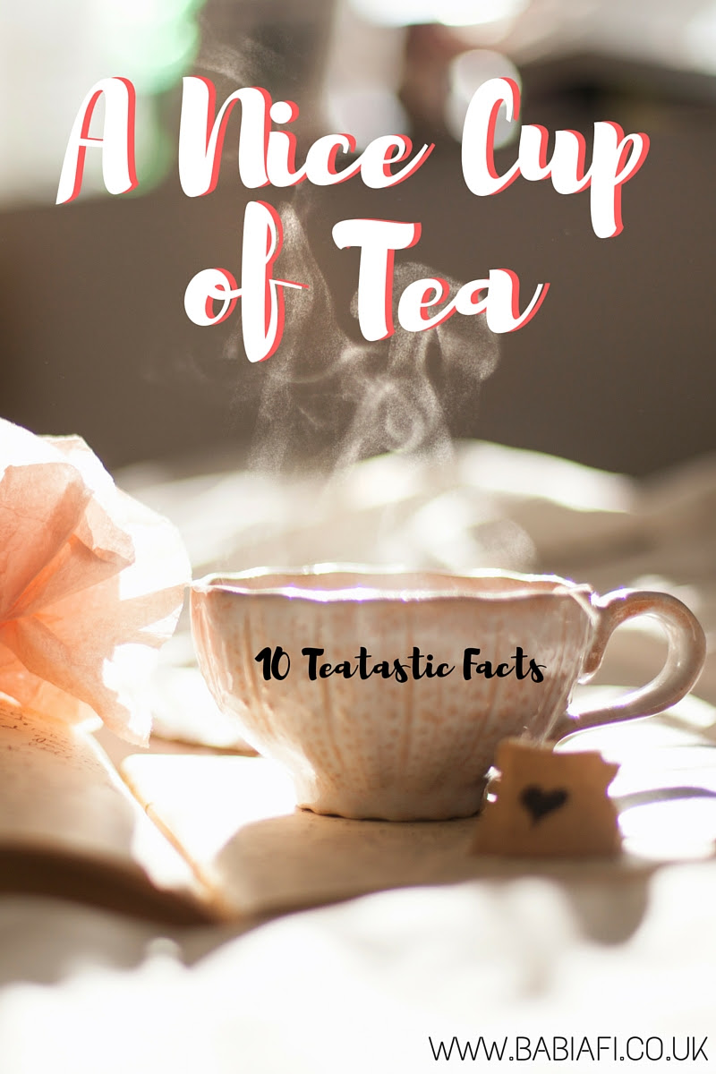 A Nice Cup of Tea - 10 Teatastic Facts