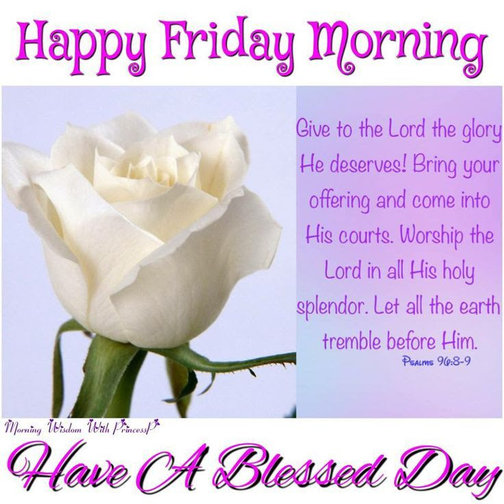 Happy Friday Morning Have A Blessed Day Pictures Photos And Images