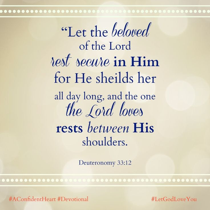 """""""Let the beloved of the LORD rest secure in him, for he shields him all day long, and the one the LORD loves rests between his shoulders. """" Deuteronomy 33:12 #LetGodLoveYou #AConfidentHeart #Devotional   http://reneeswope.com/2014/02/a-let-god-love-you-prayer-giveaway/"""