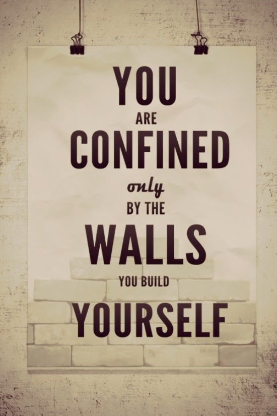 Great You Are Confined Only by the Walls You Build Yourself 550 x 825 · 98 kB · jpeg