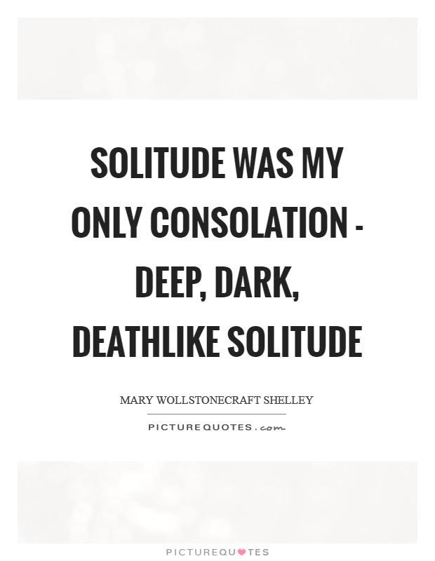 Solitude Was My Only Consolation Deep Dark Deathlike Solitude