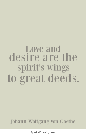 Love Quote Love And Desire Are The Spirits Wings To Great