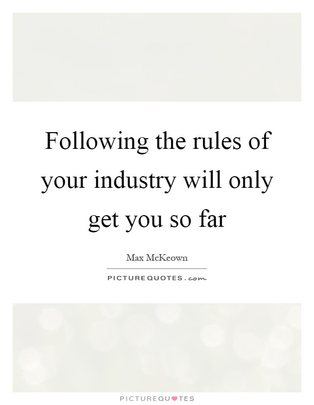 Following The Rules Of Your Industry Will Only Get You So Far