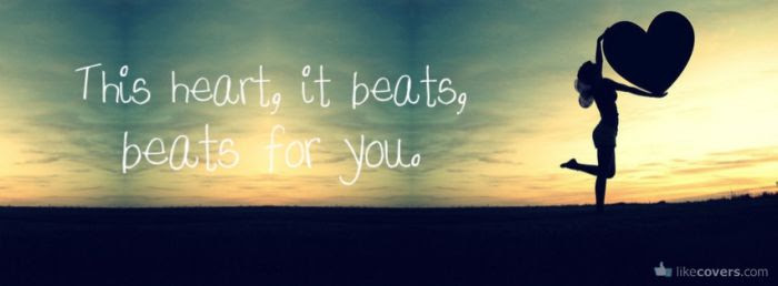 This heart beats for you Facebook Covers