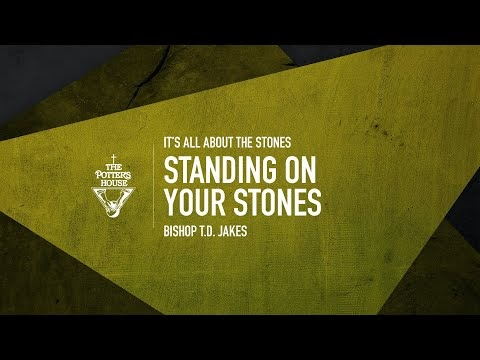 Standing On Your Stones - Bishop T.D. Jakes