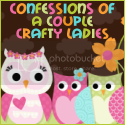 Confessions of a Couple Crafty Ladies