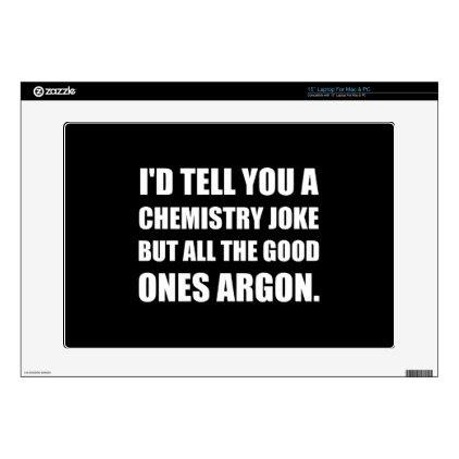"""Chemistry Joke Good Ones Argon 15"""" Laptop Skin"""