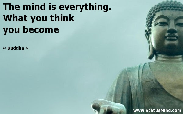 The Mind Is Everything What You Think You Become Statusmindcom