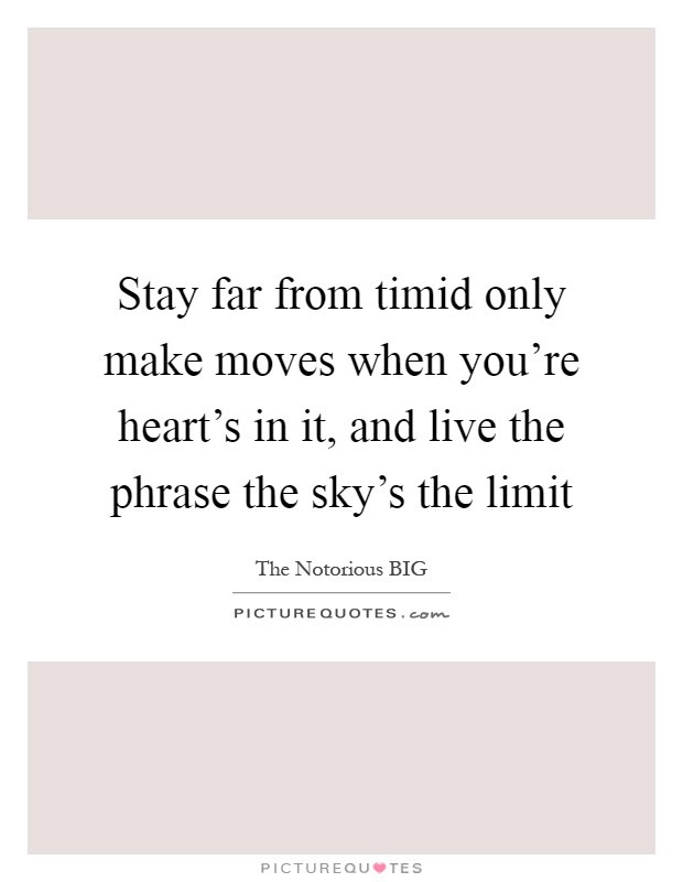 Stay Far From Timid Only Make Moves When Youre Hearts In It