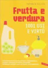 Frutta e Verdura - 1001 Usi e Virtù