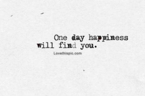 One Day Happiness Will Find You Pictures Photos And Images For